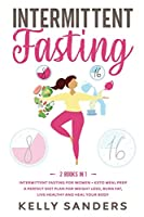 Intermittent Fasting: 2 Books in 1: Intermittent Fasting for Women + Keto Meal Prep. A Perfect Diet Plan for Weight Loss, Burn Fat, Live Healthy and Heal Your Body