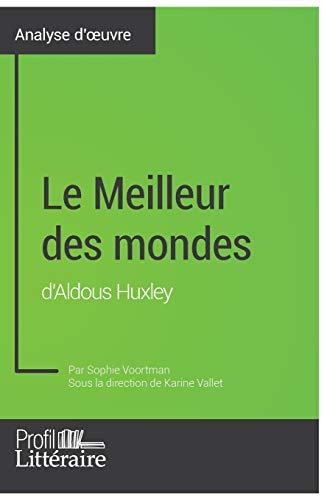 Le Meilleur des mondes d'Aldous Huxley (Analyse approfondie): Approfondissez votre lecture des romans classiques et modernes avec Profil-Litteraire.fr