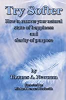 Try Softer: How to recover your natural state of happiness and clarity of purpose