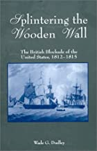 Splintering the Wooden Wall: The British Blockade of the United States, 1812-1815