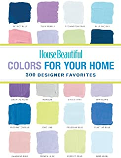 House Beautiful Colors for Your Home: 300 Designer Favorites (House Beautiful Series)