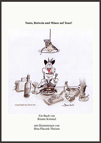 Tonto, Rotwein und Mäuse auf Toast!: Ein Kater plaudert aus dem Nähkästchen.
