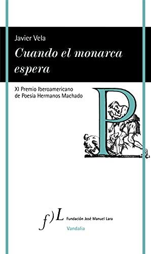 Cuando el monarca espera: XI Premio Iberoamericano de Poesía Hermanos Machado