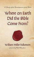 Where on Earth Did the Bible Come From?