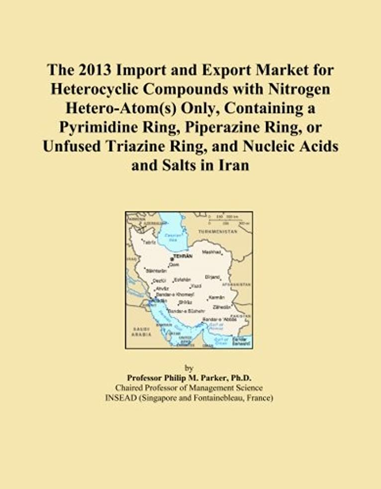 欠乏薬局物理的にThe 2013 Import and Export Market for Heterocyclic Compounds with Nitrogen Hetero-Atom(s) Only, Containing a Pyrimidine Ring, Piperazine Ring, or Unfused Triazine Ring, and Nucleic Acids and Salts in Iran