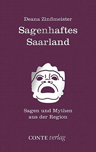 Sagenhaftes Saarland: Sagen und Mythen aus der Region