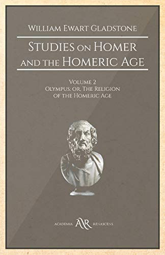 Studies on Homer and the Homeric Age: Volume 2, Olympus: or, The Religion of the Homeric Age