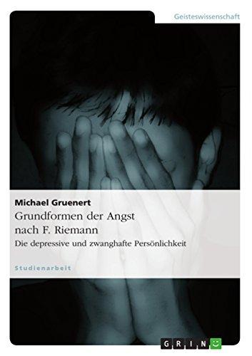 Grundformen der Angst nach F. Riemann: Die depressive und zwanghafte Persönlichkeit
