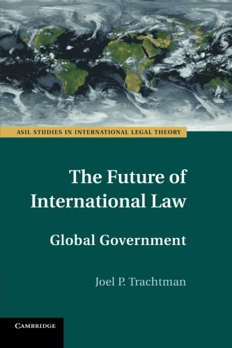 The Future of International Law: Global Government PDF Books