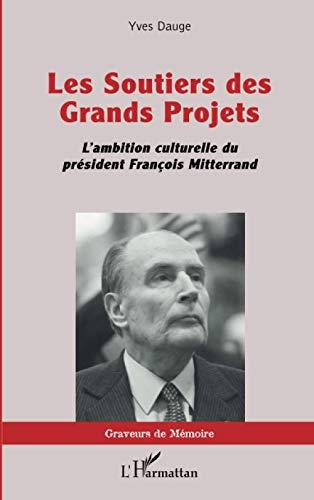 Les Soutiers des Grands Projets: L'ambition culturelle du président François Mitterrand