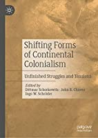 Shifting Forms of Continental Colonialism: Unfinished Struggles and Tensions