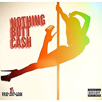 Nothing Butt Cash