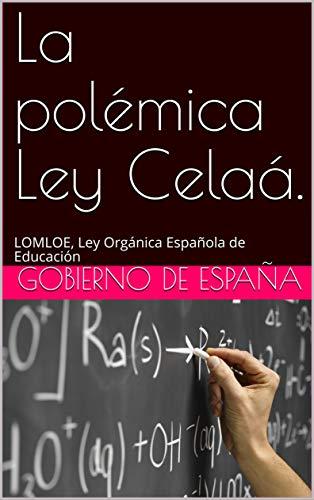 La polémica Ley Celaá.: LOMLOE, Ley Orgánica Española de Educación