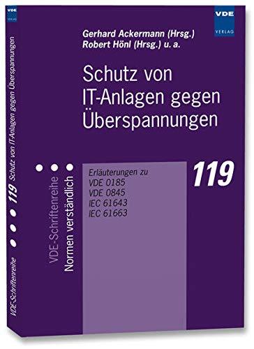 Schutz von IT-Anlagen gegen Überspannungen: Erläuterungen zu VDE 0185, VDE 0845, IEC 61643, IEC 61663 (VDE-Schriftenreihe – Normen verständlich)