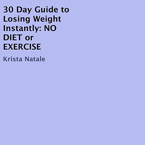 30 Day Guide to Losing Weight Instantly: No Diet or Exercise audiobook cover art