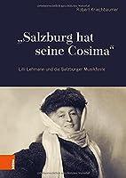 Salzburg Hat Seine Cosima: LILLI Lehmann Und Die Salzburger Musikfeste (Schriftenreihe Des Forschungsinstituts Fur Politisch-Histori)