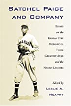 Satchel Paige and Company: Essays on the Kansas City Monarchs, Their Greatest Star and the Negro Leagues (Jerry Malloy Conference)