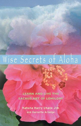 Wise Secrets of Aloha: Learn and Live the Sacred Art of Lomilomi (English Edition)