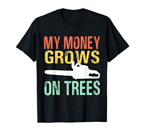 My Money Grows On Trees Chainsaw Wood Cutting Axe T-Shirt