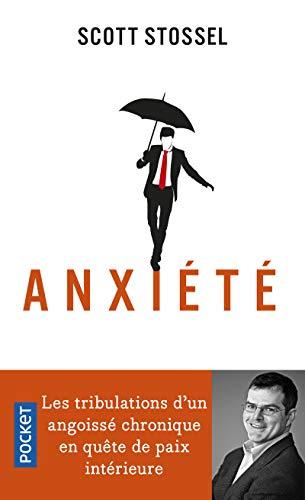 Anxiété : Les tribulations d'un angoissé chronique en quête de paix intérieure (Pocket. Evolution)