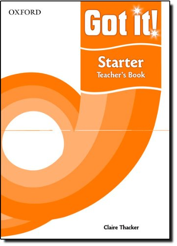 Got It - Starter Level. Teacher's Book: A four-level American English course for teenage learners