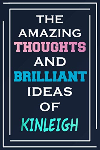 The Amazing Thoughts And Brilliant Ideas Of Kinleigh: Blank Lined Notebook | Personalized Name Gifts