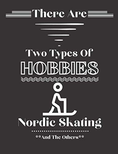 There Are Two Types Of Hobbies Nordic Skating And The Others: Funny Nordic Skating Gifts For Nordic Skating Lovers & Fans | Lined Journal For Writing & Taking Notes
