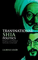 Transnational Shia Politics: Religious and Political Networks in the Gulf (Series in Comparative Politcs and International Studies)