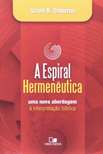 Espiral hermenêutica: Uma nova abordagem à interpretação bíblica