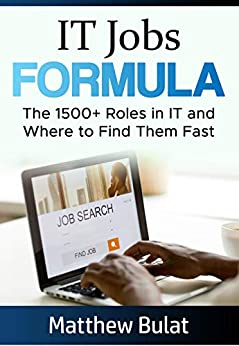 IT Jobs Formula: The 1500+ Roles in IT and Where to Find Them Fast by [Matthew Bulat]