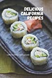 Delicious California Recipes: California Dishes Cooking Guide: California Cookbook