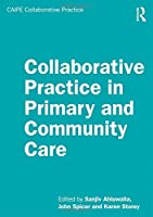 Collaborative Practice in Primary and Community Care (CAIPE Collaborative Practice Series)