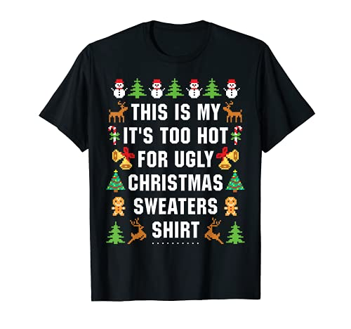 This Is My It's Too Hot For Ugly Christmas Sweaters T-Shirt
