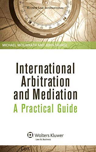 Compare Textbook Prices for International Arbitration and Mediation: A Practical Guide Kluwer Law International Illustrated Edition ISBN 9789041126108 by McIlwrath, Michael,Savage, John