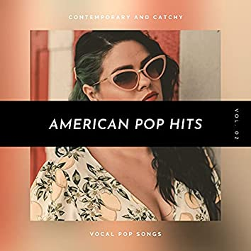 American Pop Hits - Contemporary And Catchy Vocal Pop Songs, Vol. 02