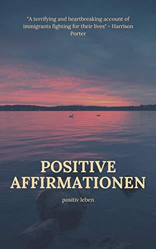 Positive Affirmationen: Positiv leben (German Edition)