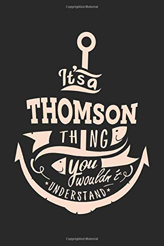 It's a Thomson Thing You Wouldn't Understand, Personalized First Name Notebook Thomson Family Journal Beautiful: Lined Notebook / Journal Gift, ... accessories , Cute, Funny, Gift, Journal, Co