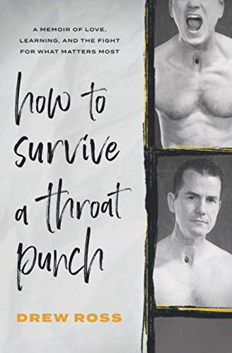 How to Survive a Throat Punch: A Memoir of Love, Learning, and the Fight for What Matters Most