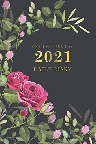 Daily Diary 2021 One Page Per Day: Beautiful Roses Cover | 2021 Daily Planner for 365 Days Calendar