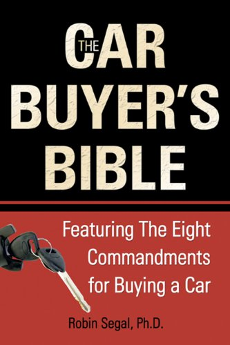 The Car Buyer's Bible: Featuring the Eight Commandments for Buying a Car