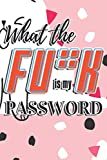 What The Fu*k Is My Password: Passwords Tracker Organizer Book Online Logins Keeper with Alphabetical tabs for Computer, Internet, Website Address, Username ID, Personal / Home / Office Use