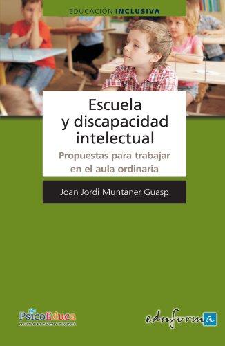 Escuela Y Discapacidad Intelectual. Propuestas Para Trabajar En El Aula Ordinaria (Psicologia Y Educacion)