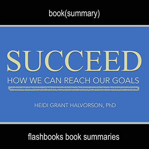 Succeed by Heidi Grant Halvorson, PhD - Book Summary cover art