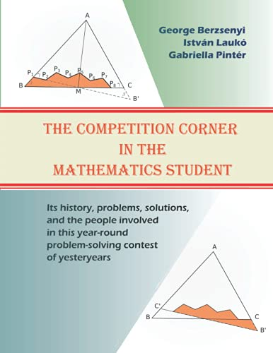 Compare Textbook Prices for The Competition Corner in the Mathematics Student: Its history, problems, solutions, and the people involved in this year-round problem-solving contest of yesteryears  ISBN 9798524664495 by Berzsenyi, George,Laukó, István,Pintér, Gabriella