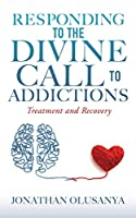 Responding to the Divine Call to Addictions: Treatment and Recovery