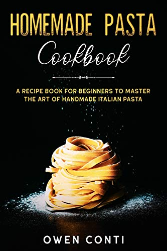Homemade Pasta Cookbook: A Recipe Book for Beginners to Master the Art of...