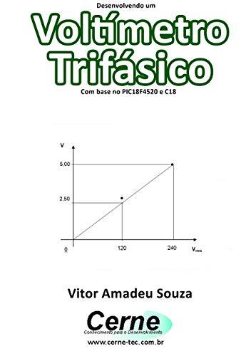 Desenvolvendo um Voltímetro Trifásico  Com base no PIC18F4520 e C18 (Portuguese Edition)