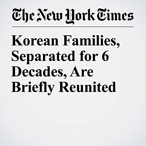 Korean Families, Separated for 6 Decades, Are Briefly Reunited copertina