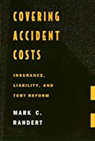 Covering Accident Costs: Insurance, Liability, and Tort Reform