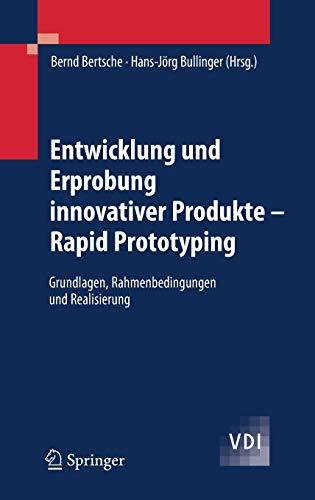 Entwicklung und Erprobung innovativer Produkte - Rapid Prototyping: Grundlagen, Rahmenbedingungen und Realisierung (VDI-Buch)